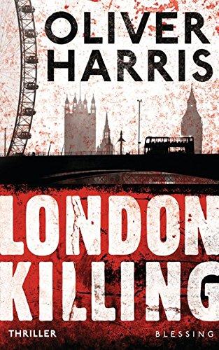 Harris:London Killing (HANDSIGNIERT) Oliver Harris. Aus dem Engl. von Wolfgang Müller 1. Aufl.