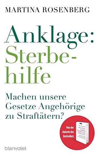 Anklage: Sterbehilfe Martina Rosenberg 1. Aufl.