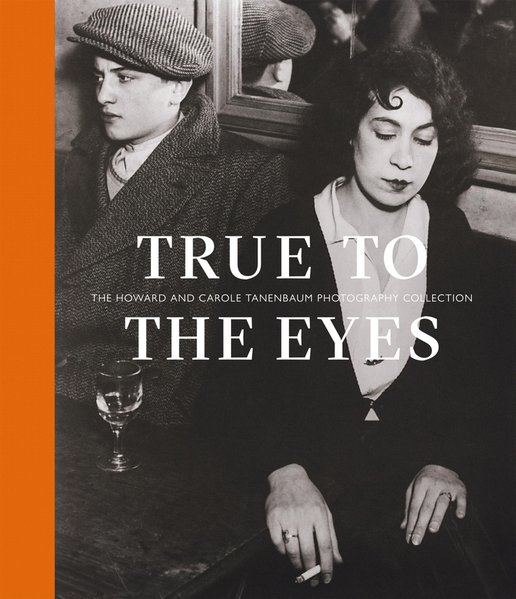 True to the Eyes The Howard and Carole Tanenbaum Photography Collection