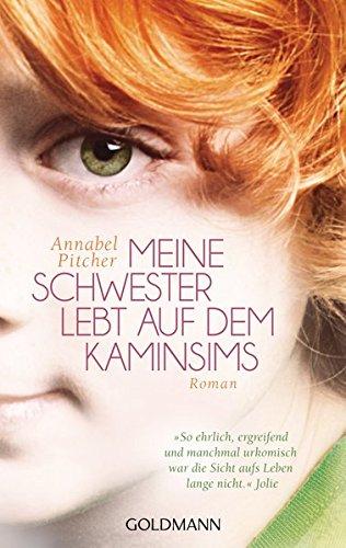 Pitcher, Annabel und Sibylle Schmidt: Meine Schwester lebt auf dem Kaminsims Roman