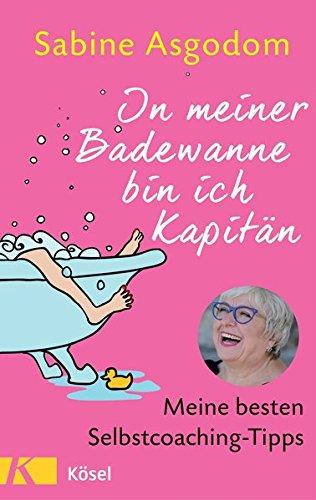 In meiner Badewanne bin ich Kapitän Meine besten Selbstcoaching-Tipps