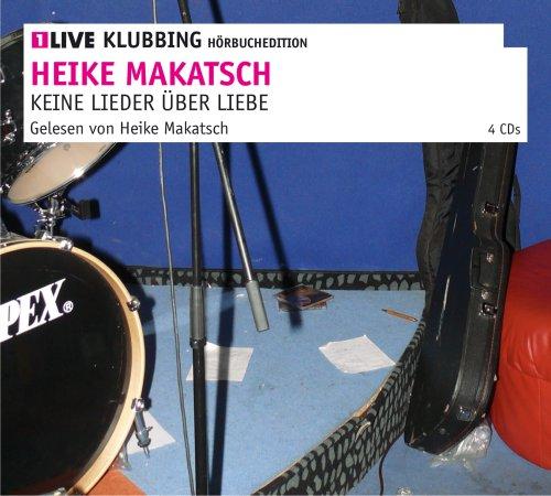 :Keine Lieder über Liebe 1LIVE Klubbing Hörbuchedition - Makatsch, Heike und Heike Makatsch