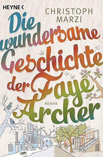 Marzi, Christoph: Die wundersame Geschichte der Faye Arche Roman Originalausgabe