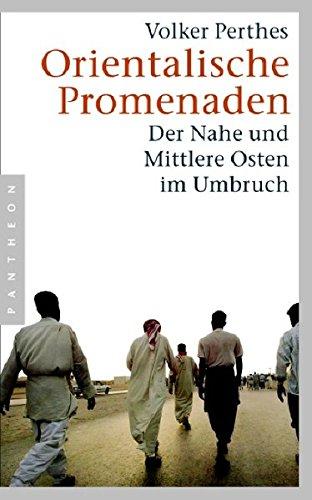 Orientalische Promenaden Der Nahe und Mittlere Osten im Umbruch