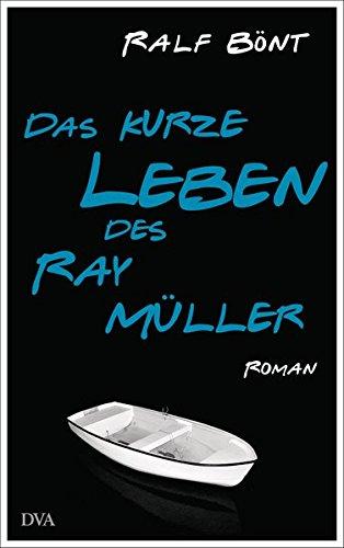 Bönt:Das kurze Leben des Ray Müller Roman