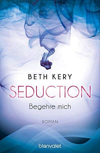 Seduction - Begehre mich Roman Erstmals im TB