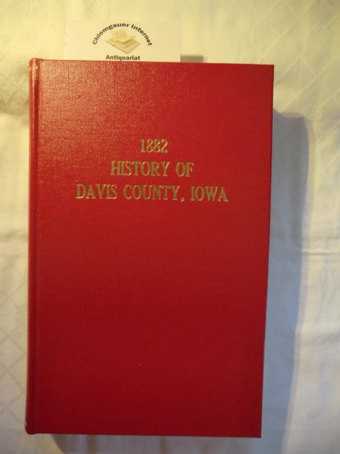 Anonymous: History of Davis County, Iowa, containing a history of the county, its cities, towns etc. A biographical directory of many of its leading citizens.... desmoines State Historical Company 1882. REPRINTED by the Anundsen Publishing Co. Decorah, Iowa. ( no year of printing indicated). 778 pages.