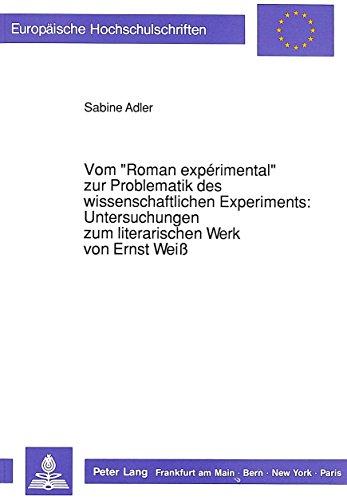 """Vom """"Roman expérimental"""" zur Problematik des wissenschaftlichen Experiments : Untersuchungen zum literarischen Werk von Ernst Weiss."""