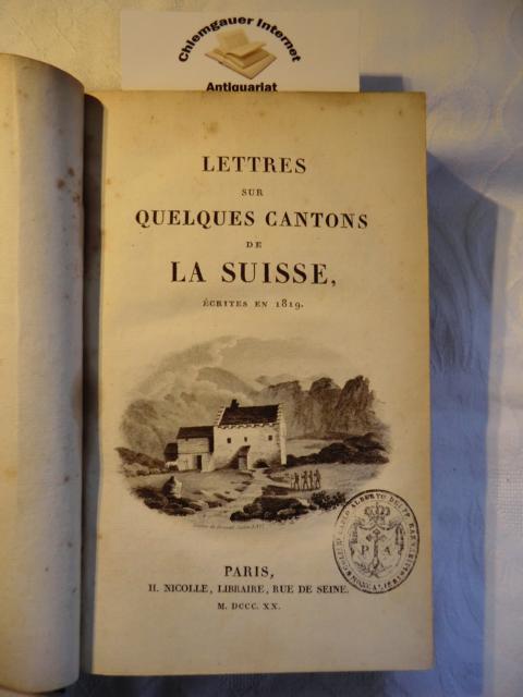 Lettres sur quelques cantons de la Suisse, ecrites en 1819. Premiere edition.