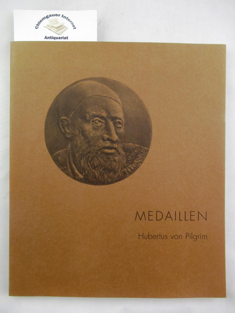 Hubertus von Pigrim: Medaillen. Einführung und Katalog Rainer Albert. Photographien von Hubertus von Pilgrim.