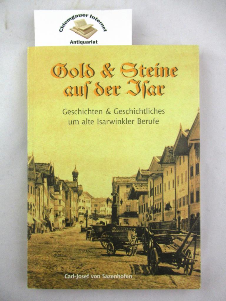 Gold & Steine auf der Isar. Geschichten & Geschichtliches um alte Isarwinkler Berufe.  Erstausgabe.