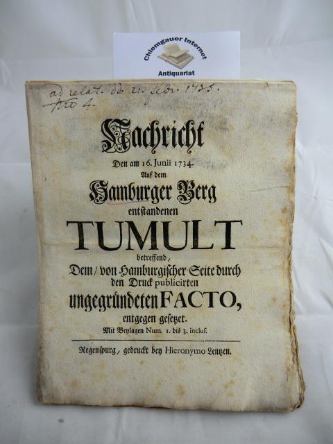 Nachricht den am 16. Junii 1734. Auf dem Hamburger Berg entstandenen Tumult betreffend, Dem, von Hamburgischer Seite durch den Druck publicirten ungegründeten Facto, entgegen gesetzet.