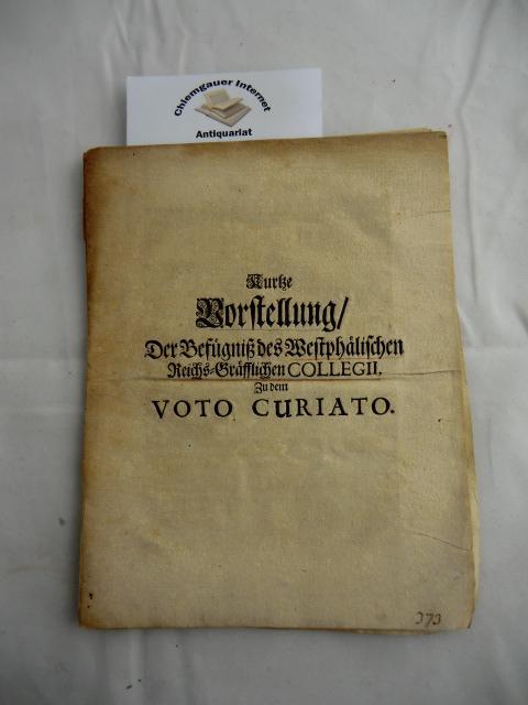 Kurze Vorstellung, Der Befügniß des Westphälischen Reichs-Gräfflichen Collegii Zu dem Voto Curiato.  O. O. (1699) 15 Seiten. Ungebunden, 15x20 cm