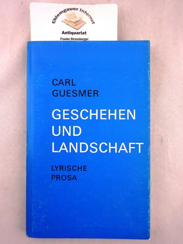 Guesmer, Carl: Geschehen und Landschaft : Lyrische Prosa. ERSTAUSGABE.