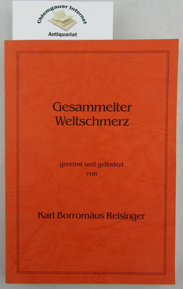 Gesammelter Weltschmerz. Gereimt und gelindert von Karl Borromäus Reisinger. Illustrationen von Annette Frankholz-Mildner ERSTAUSGABE.