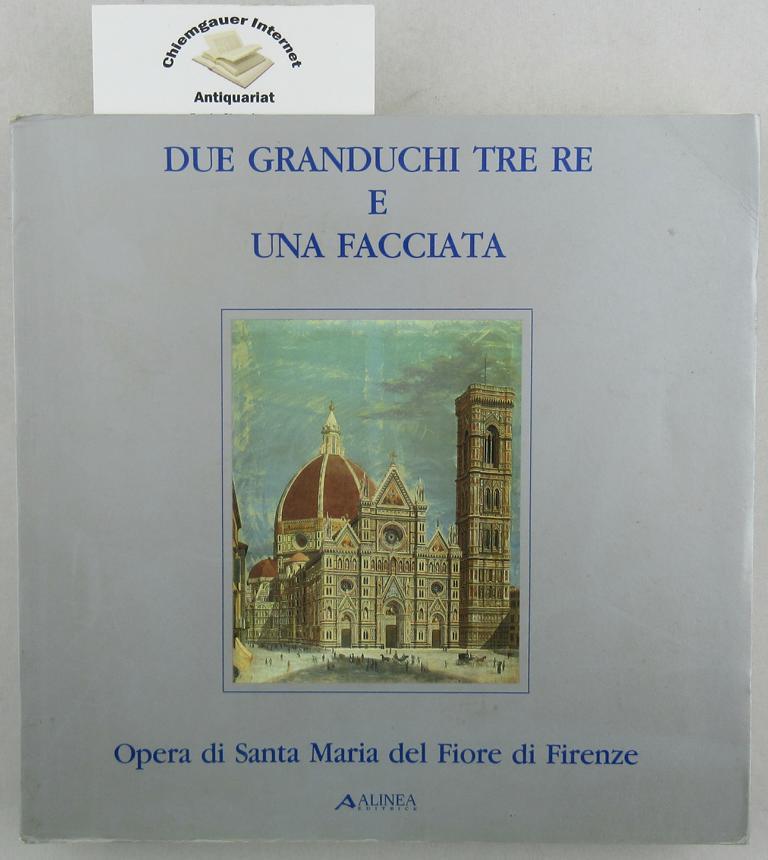 Due Granduchi, Tre re e una Facciata. Opera di Santa Maria del Fiore di Firenze.  Firenze, 2 giugno - 8 settembre 1987.  A cura di Urano Tafani.