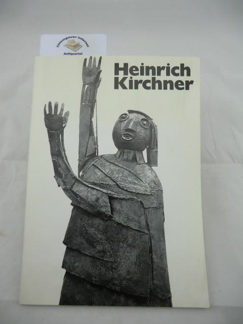 Heinrich Kirchner. Ausstellung Kunstverein Erlangen 6.Juli bis 3. August 1975. Katalogbearbeitung Karl Manfred Fischer.