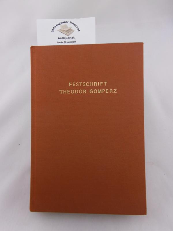 Festschrift Theodor Gomperz . Dargebracht zum 70. Geburtstage am 29. März 1902 von Schülern, Freunden, Kollegen. Neudruck der Ausgabe Wien 1902.