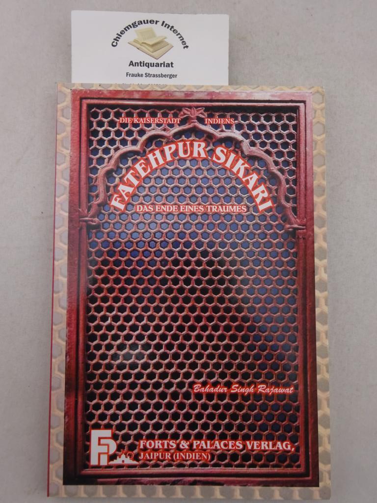 Die Kaiserstadt Indiens Fatehpur Sikari. Das Ende eines Traumes. 1. Auflage