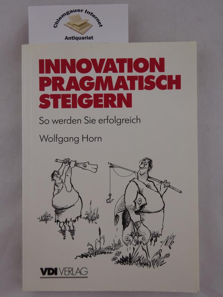 Innovation pragmatisch steigern. So werden Sie erfolgreich. ERSTAUSGABE.