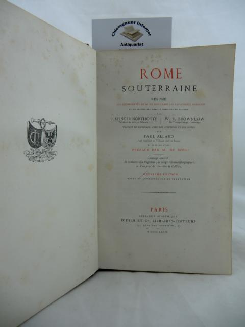Rome Souterraine. Resumé des découvertes  de M. de Rossi dans les catacombes  Romaines et en particulier dans le cimetière de Calliste. Traduit de l