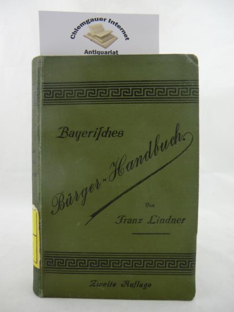 Bayerisches Bürger-Handbuch. Ein praktisches Nachschlagebuch für Jedermann.. Mit einem ausführlichen Sachregister. Zweite, vollständig UMGEARBEITETE Auflage.