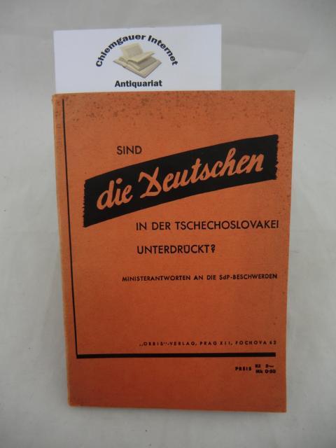 Sind die Deutschen in der Tschechoslovakei unterdrückt?  Ministerantworten auf die SdP.-Beschwerden ERSTAUSGABE.