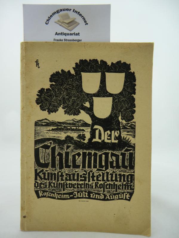 Der Chiemgau. Kunstausstellung des Kunstvereins Rosenheim; Rosenheim Juli und August 1939.