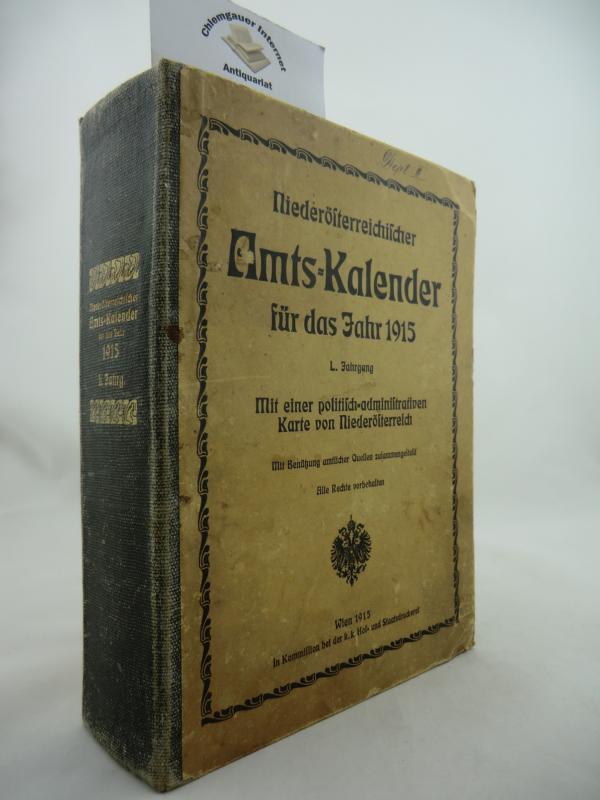 Niederösterreichischer Amts-Kalender für das Jahr 1915. Mit einer politisch-administrativen Karte von Niederösterreich. Mit Benützung amtlicher Quellen zusammengestellt. ERSTAUSGABE.