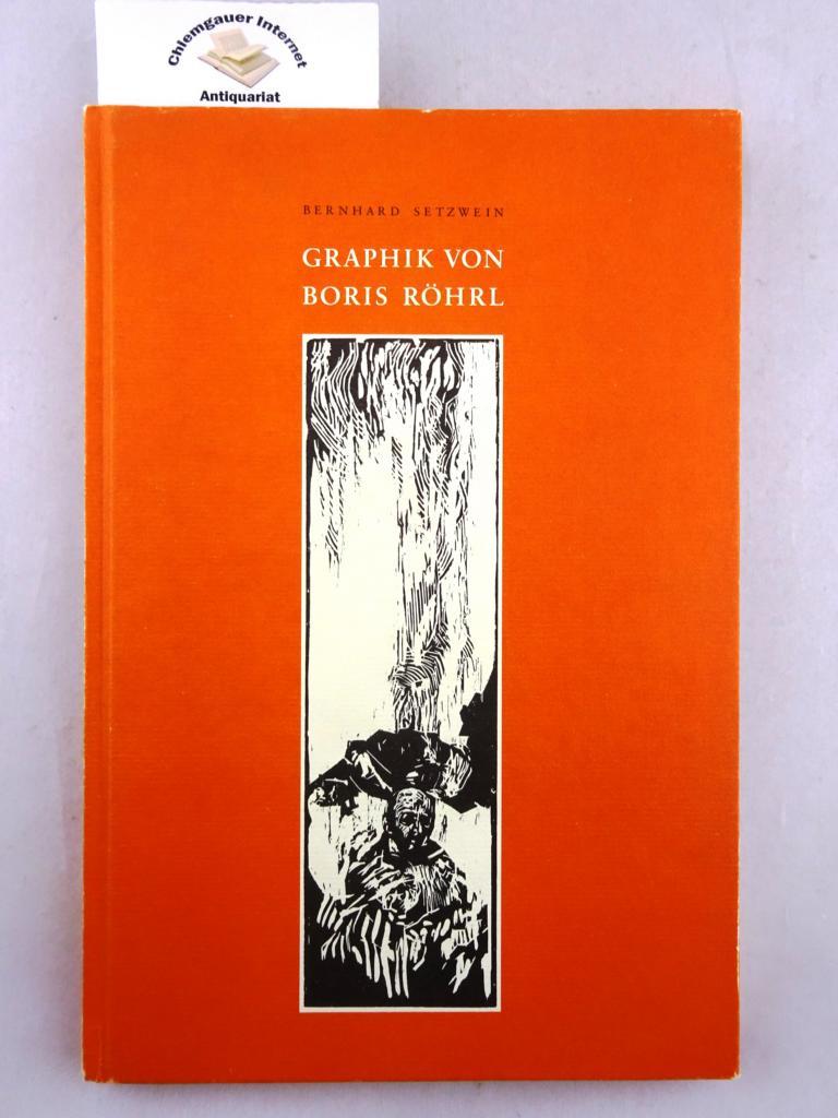 Setzwein, Bernhard: Graphik von Boris Röhrl. Herausgegeben von Bernhard Setzwein 1. Auflage. ERSTAUSGABE.