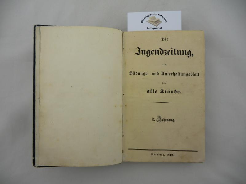 Die Jugendzeitung ein Bildungs- und Unterhaltungsblatt für alle Stände, in lehrreichen Erzählungen aus dem Menschenleben, der Natur und Kunst. 2. Jahrgang Nr. 1-52 (1842) und 3. Jahrgang Nr. 1-6 (1843) (zusammen 58 Hefte in einem Band). ERSTAUSGABE.