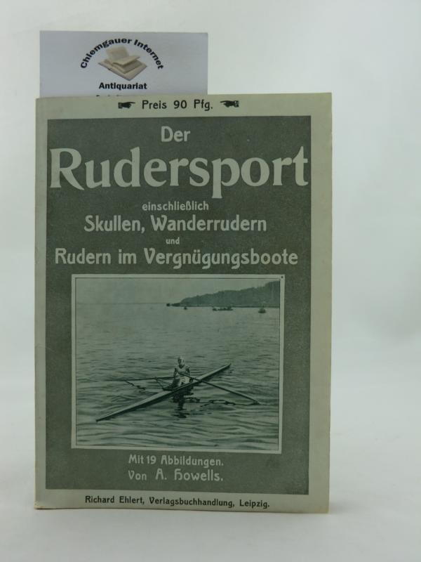 Der Rudersport einschließlich Skullen, Wanderrudern und Rudern im Vergnügungsboote. ERSTAUSGABE.