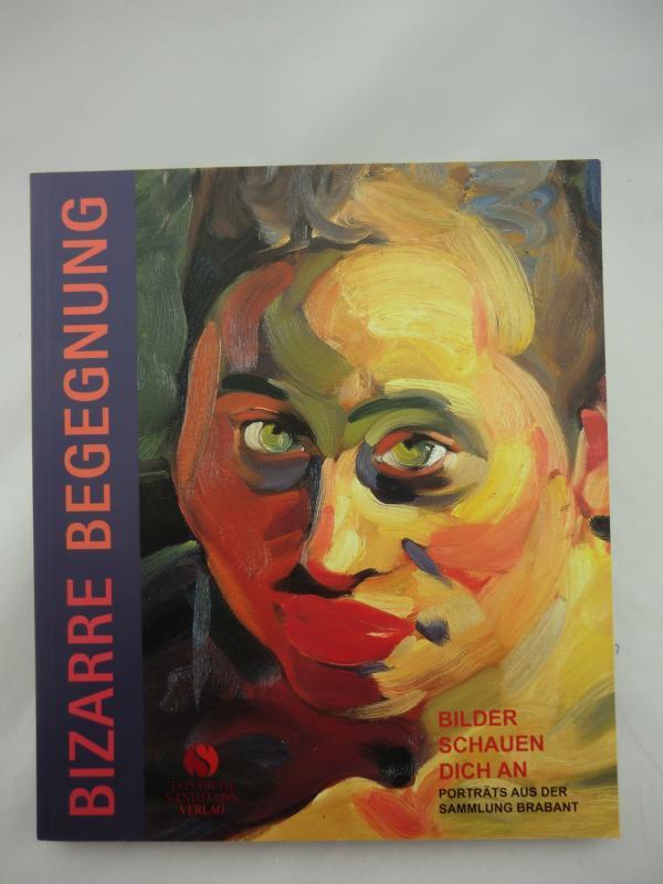 Bizarre Begegnung: Bilder schauen Dich an . Porträts aus der Sammlung Brabant. Anläßlich der Ausstellung vom 11. Juli - 8. November 2009, Stadtmuseum Penzberg. Herausgegeben im Auftrag der Stadt Penzberg: