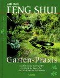 Hale, Gill: Feng Shui : Gartenpraxis .Machen Sie aus Ihrem Garten eine Quelle der Gesundheit, des Glücks und des Wohlstandes. Beratung Sue Minter. Übersetzung aus dem Englischen von Martin Rometsch. Deutsche ERSTAUSGABE.
