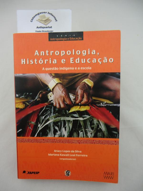 Antropologia, historia e educacao. A questao indigena e a escola.