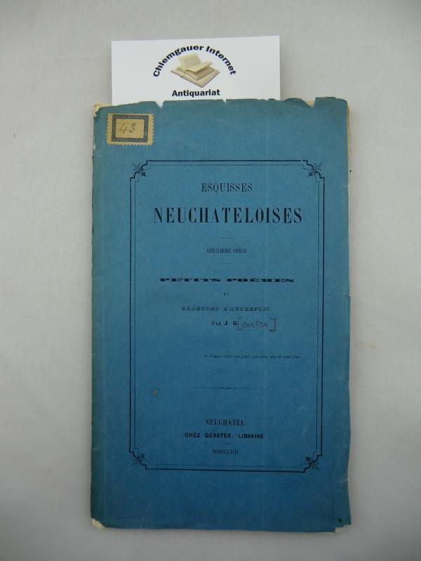 Esquisses Neuchateloises. Deuxième Série.Petits Poèmes et chansons d'autrefois. Par J.G. ( = Gerster) ERSTAUSGABE.