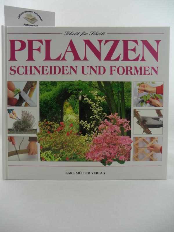 Schritt für Schritt. Pflanzen schneiden und formen. Fotos von Neil Sutherland. 5. Auflage.