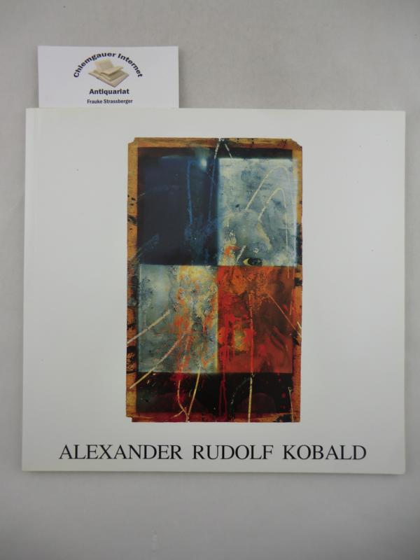 Kreidl, Philipp (Hrsg.): Alexander Rudolf Kobald. Gemälde und Collagen. ERSTAUSGABE.