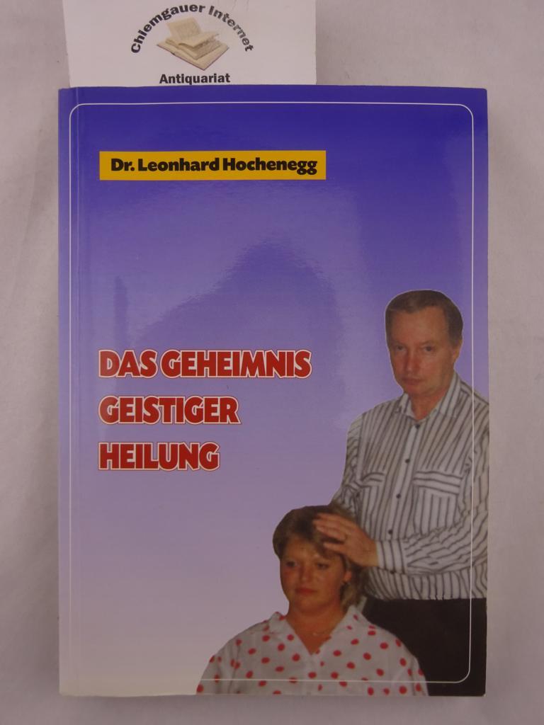 Das Geheimnis geistiger Heilung. Die Kunst sich selbst und andere ohne Medikamente zu heilen. 2., ERWEITERTE Auflage.
