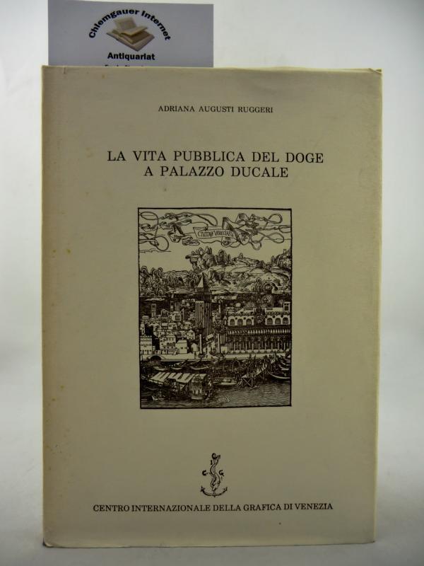 Ruggeri, Adriana Augusti: La vita pubblica del doge a palazzo ducale.