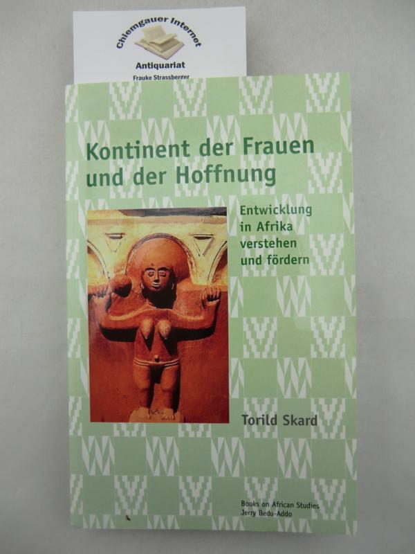 Kontinent der Frauen und der Hoffnung : Entwicklung in Afrika verstehen und fördern. [Übersetzung: Eva Groppenbächer] Deutsche ERSTAUSGABE.