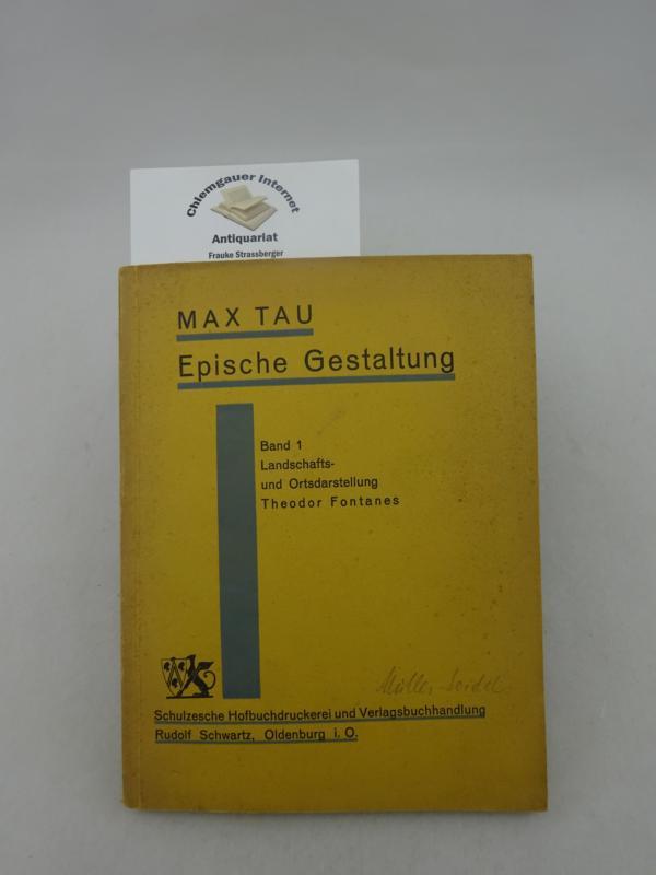 Epische Gestaltung. Band 1 : Landschafts- und Ortsdarstellung Theodor Fontanes. ERSTAUSGABE.