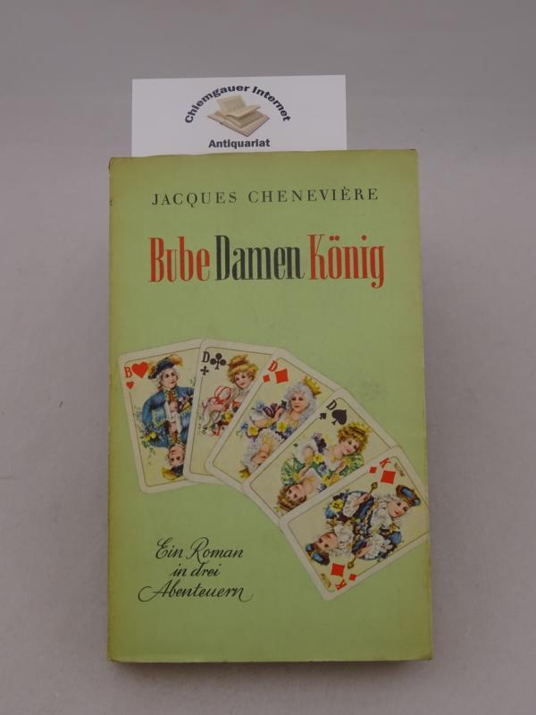 Chenevière, Jacques: Bube, Damen, König : Lehrjahre der Liebe. Aus dem Französischen übertragen von Alexander Castell. Deutsche ERSTAUSGABE.