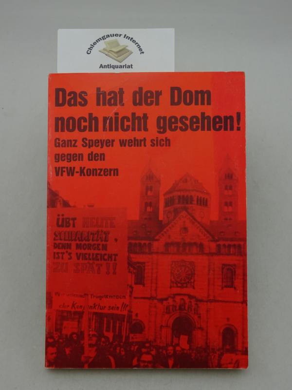 Das hat der Dom noch nicht gesehen! : ganz Speyer wehrt sich gegen den VFW-Konzern. Hrsg.: DKP-Kreisvorstand ERSTAUSGABE.