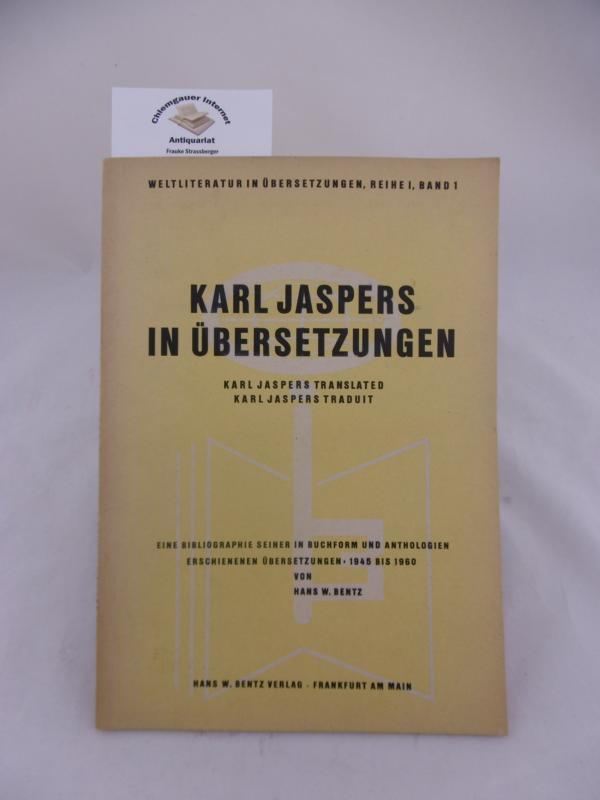Karl Jaspers in Übersetzungen : Eine Bibliographie seiner in Buchform und Anthologien erschienenen Übersetzungen 1945 - 1960] = Karl Jaspers translated = Karl Jaspers traduit. Weltliteratur in Übersetzungen : Reihe 1 ; Bd. 1