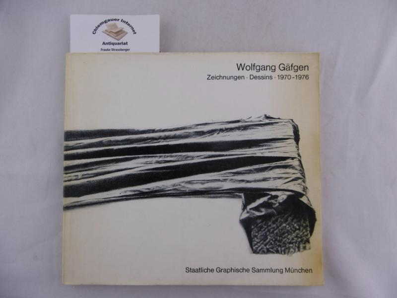 Wolfgang Gäfgen : Zeichungen, Dessins ; 1970 - 1976 ; [erscheint anlässlich d. Ausstellungen in d. Staatlichen Graphischen Sammlung, München u. in d. Hamburger Kunsthalle. in Zusammenarbeit mit d. Griffelkunst-Vereinigung, Hamburg]