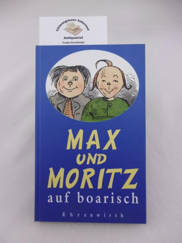 Busch, Wilhelm und Alfons Schweiggert: Max und Moritz auf boarisch. Eine Bubngschicht mit sieben Lumpereien nach Wilhelm Busch. ERSTAUSGABE.