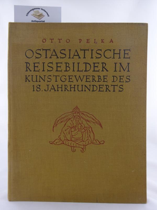 Pelka, Otto: Ostasiatische Reisebilder im Kunstgewerbe des 18. Jahrhunderts. Mit 224 Abbildungen auf 87 Tafeln in Lichtdruck. ERSTAUSGABE.