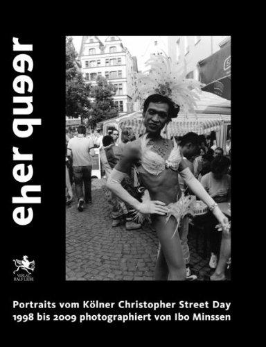 Eher queer : Portraits vom Kölner Christopher-Street-Day 1998 bis 2009. Photographiert von Ibo Minssen. ERSTAUSGABE.