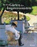 In den Gärten der Impressionisten. Übersetzung aus dem Englischen: Erwin Tivig. 1. Auflage.Deutsche ERSTAUSGABE.